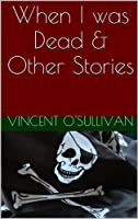 When I Was Dead & Other Stories