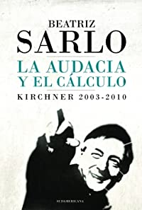 La audacia y el cálculo: Kirchner 2003-2010