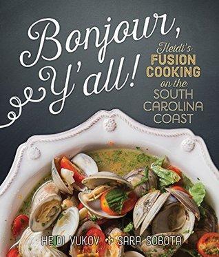 Bonjour Ya'll: Heidi's Fusion Cooking on the South Carolina Coast