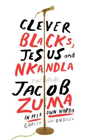 Clever Blacks, Jesus and Nkandla: The real Jacob Zuma in his own words