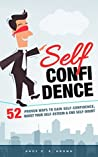 Book cover for Self Confidence - 52 Proven Ways To Gain Self-Confidence, Boost Your Self-Esteem and End Self-Doubt