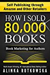 HOW I SOLD 80,000 BOOKS: Book Marketing for Authors