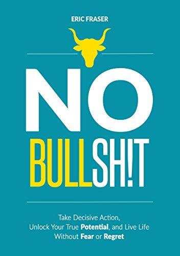 No Bullshit Take Decisive Action