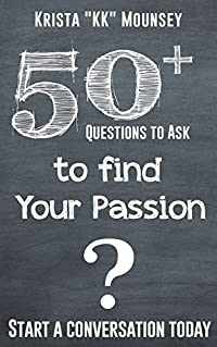 50+ Questions to Ask To Find Your Passion