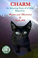Charm: An Amazing Story of a Little Black Cat