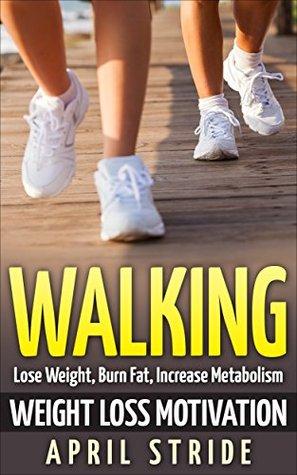 Walking: Weight Loss Motivation: Lose Weight, Burn Fat & Increase Metabolism (Walking, Walking to Lose Weight, Walking For Weight Loss, Workout Plan, Burn Fat, Lose Weight)