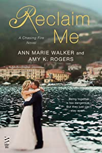 Reclaim Me (Chasing Fire, #3)