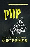 Pup: A Novel of Accidental Heroism