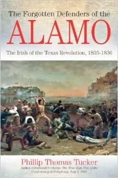 The Forgotten Defenders of the Alamo: The Irish of the Texas Revolution, 1835-1836