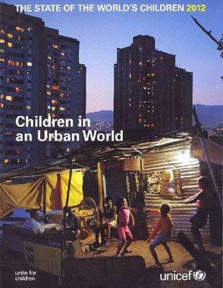 The State of the World's Children 2012: Children in an Urban World