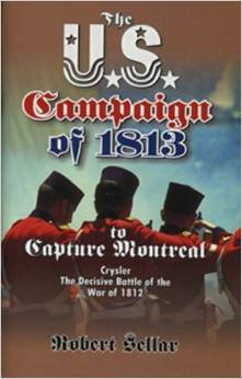 The U.S. Campaign of 1813 to Capture Montreal: Crysler, the Decisive Battle of the War of 1812