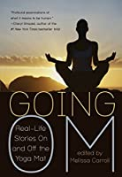 Going Om: Real-Life Stories on and off the Yoga Mat
