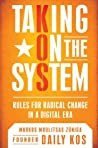 Taking On the System by Markos Moulitsas Zúñiga