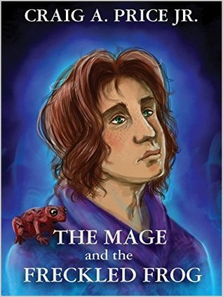 The Mage and the Freckled Frog by Craig A. Price Jr.