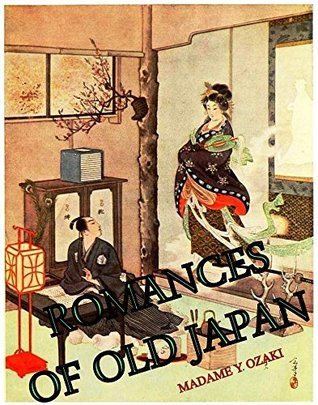 Romances of Old Japan: Rendered Into English From Japanese Sources