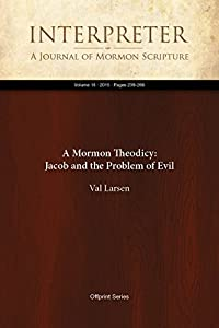 A Mormon Theodicy: Jacob and the Problem of Evil (Interpreter: A Journal of Mormon Scripture Book 15)