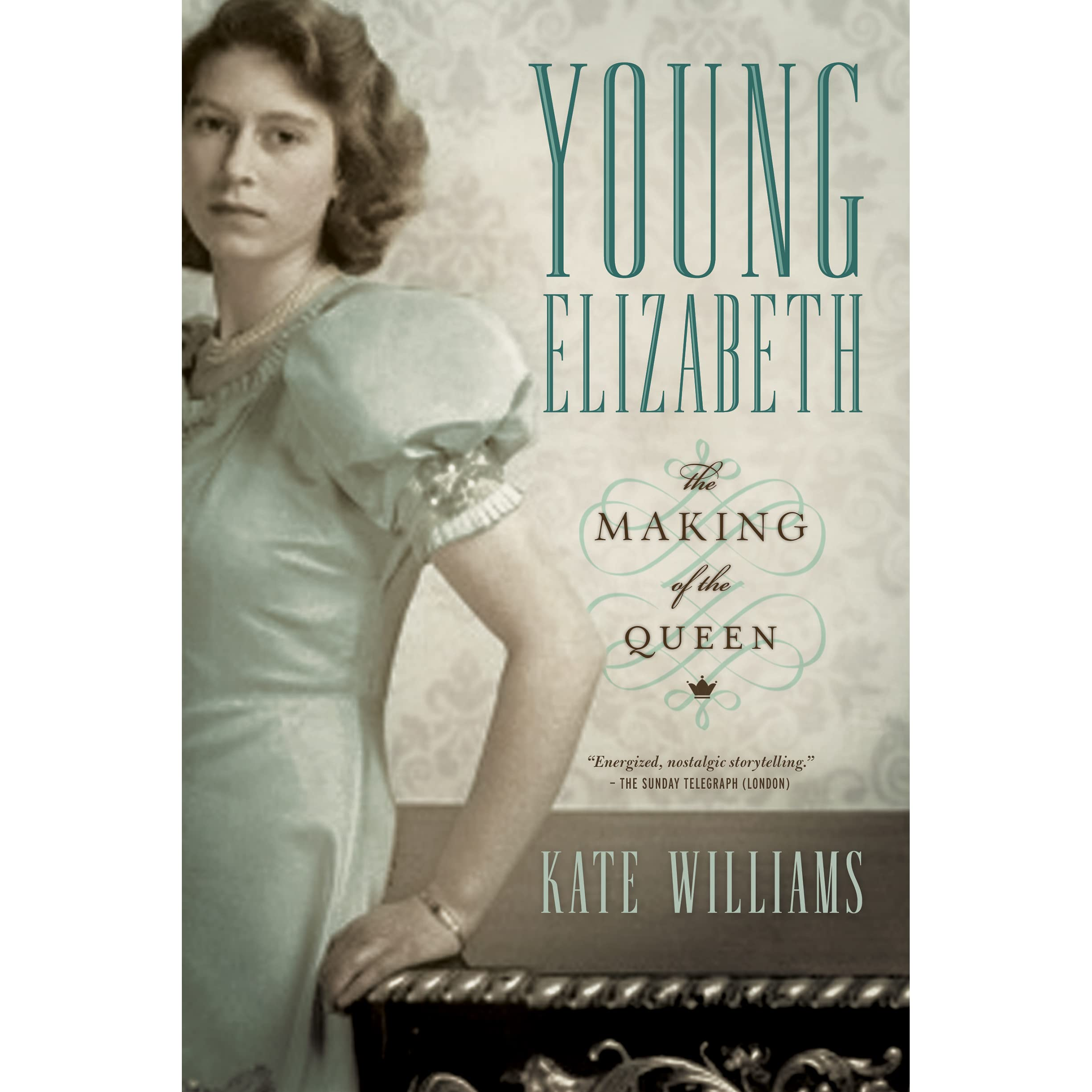 Young Elizabeth: The Making Of The Queen By Kate Williams €� Reviews,  Discussion, Bookclubs, Lists