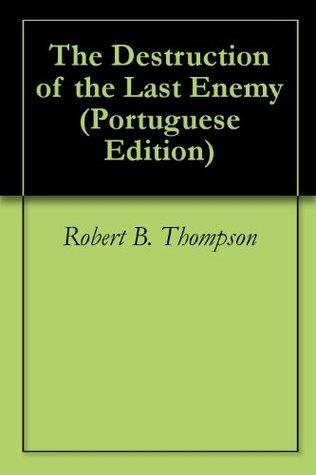 The Destruction of the Last Enemy