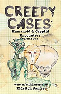 Creepy Cases: Humanoid & Cryptid Encounters