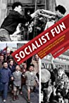 Socialist Fun: Youth, Consumption, and State-Sponsored Popular Culture in the Soviet Union, 1945–1970