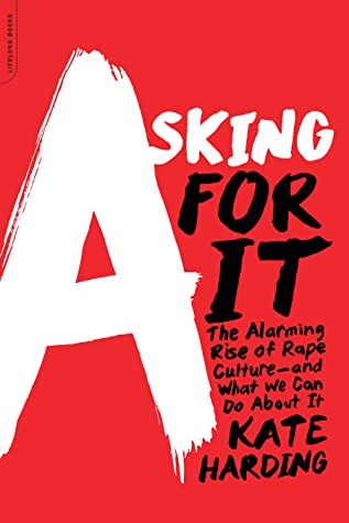 Asking for It: The Alarming Rise of Rape Culture and What We Can Do