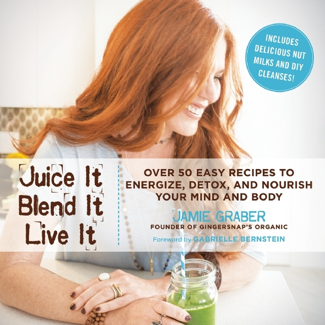 Juice-it-blend-it-live-it-over-50-easy-recipes-to-energize-detox-and-nourish-your-mind-and-body