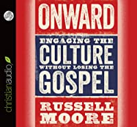 Onward: Engaging the Culture without Losing the Gospel