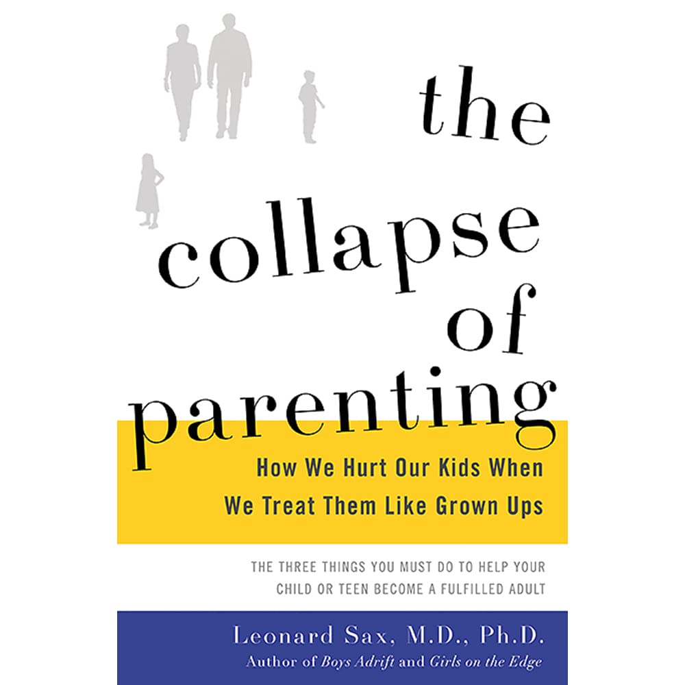 The Collapse Of Parenting: How We Hurt Our Kids When We Treat Them Like  Grownups By Leonard Sax €� Reviews, Discussion, Bookclubs, Lists