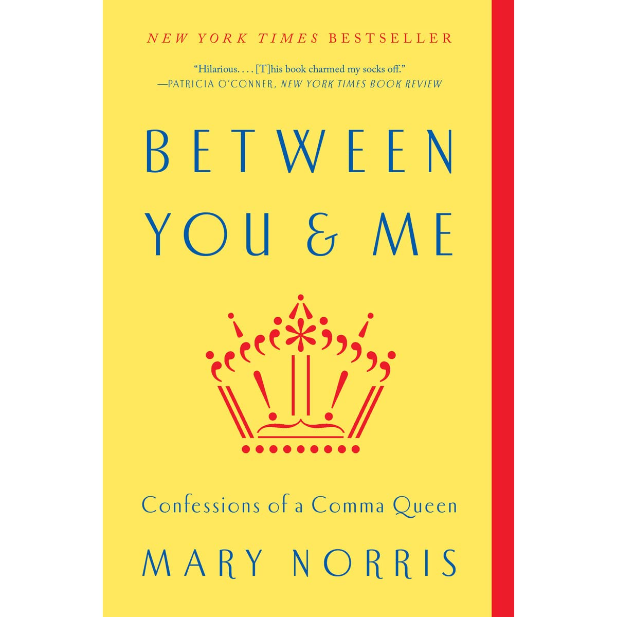 Between You Me Confessions Of A Comma Queen By Mary Norris