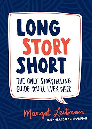 Long Story Short: The Only Storytelling Guide You'll Ever Need by