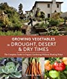 Growing Vegetables in Drought, Desert & Dry Times: The Complete Guide to Organic Gardening without Wasting Water