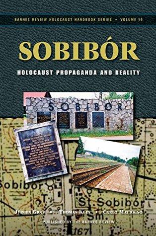 Sobibor: Holocaust Propaganda and Reality (Holocaust Handbooks Book 19)