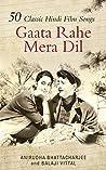 Gaata Rahe Mera Dil:50 Classic Hindi Film Songs