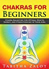 Chakras for Beginners: Chakra Balancing for Optimal Health, Energy, and Strengthening of Your Aura (Healing All Of You Book 1)