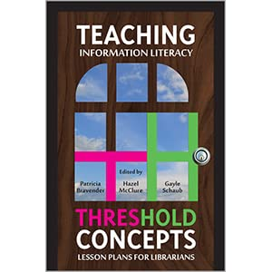 Lesson Plans for Librarians Teaching Information Literacy Threshold Concepts