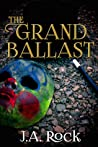 The Grand Ballast by J.A. Rock