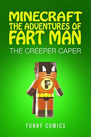The Creeper Caper (Minecraft: The Adventures of Fart Man #2)