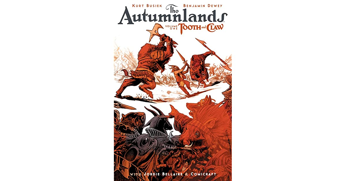 The Autumnlands, Vol  1: Tooth and Claw by Kurt Busiek