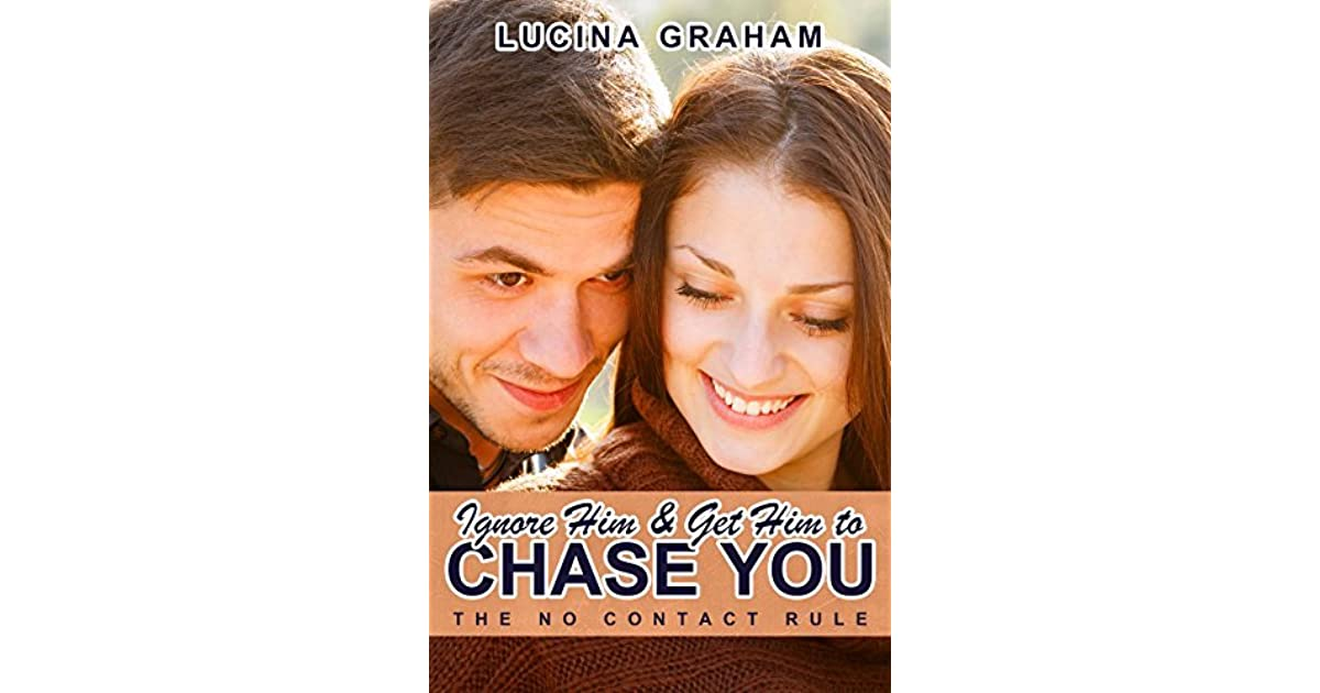 Ignore Him And Get Him To Chase You: The No Contact Rule by