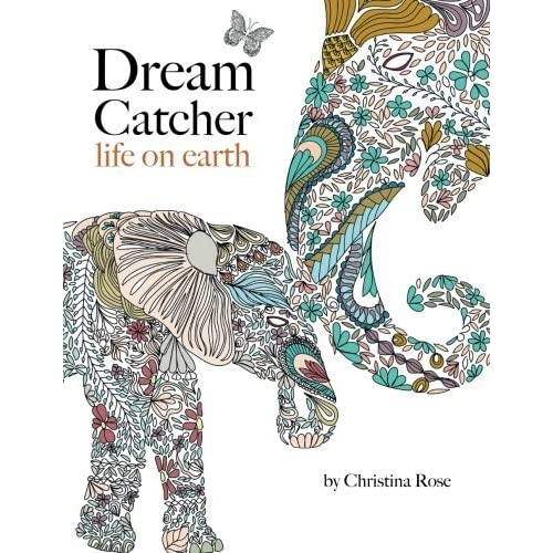 Dream Catcher Life On Earth A Powerful Inspiring Colouring Book Celebrating The Beauty Of Nature By Christina Rose