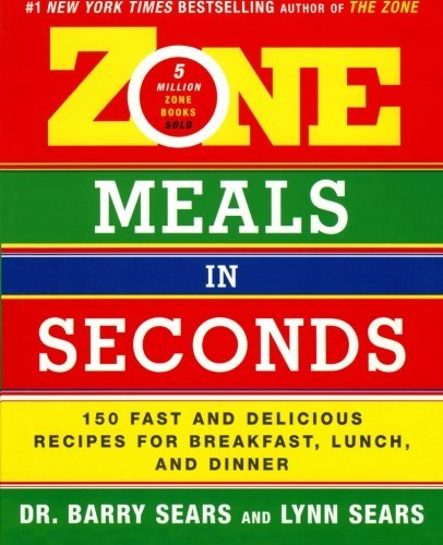 Zone Meals in Seconds  150 Fast and Delicious Recipes for Breakfast, Lunch, and Dinner (Zone (Regan)) (2005)
