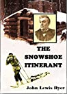 """The Snow-shoe Itinerant: An Autobiography of the Rev. John L. Dyer, Familiarly Known as """"Father Dyer,"""" of the Colorado Conference, Methodist Episcopal Church"""