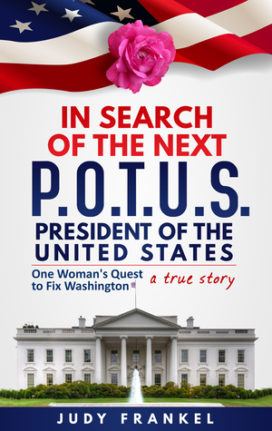 In Search of the Next POTUS (President of the United States) by Judy Frankel