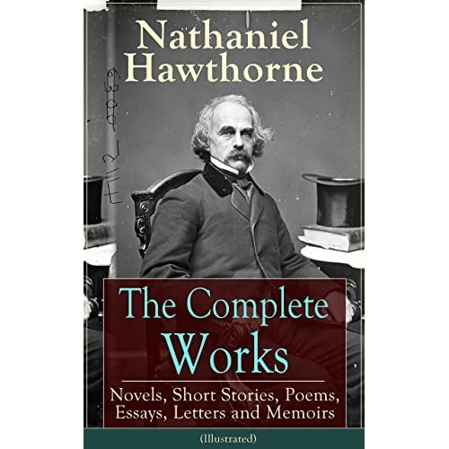 the complete works of nathaniel hawthorne novels short stories  the complete works of nathaniel hawthorne novels short stories poems essays letters and memoirs by nathaniel hawthorne