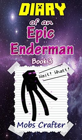 MINECRAFT: Diary Of An Epic Enderman Book 3 : Unofficial Minecraft Book