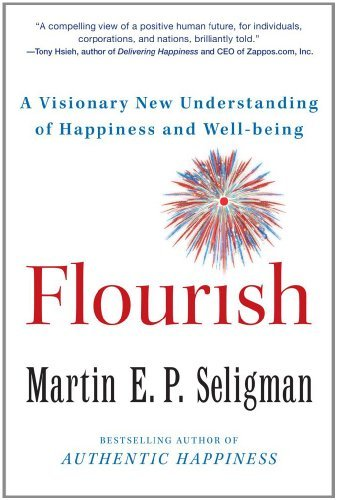 Flourish  A Visionary New Understanding of Happiness and Well-being (2012, Free Press)