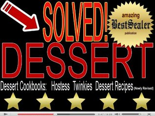 [SOLVED] Dessert Cookbooks - Best Desserts That Are Quick And Easy: Hostess Twinkies Dessert Recipes [Newly Revised Book]