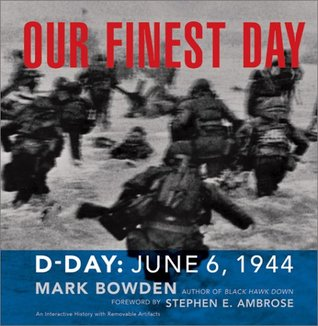 Our Finest Day: D-Day, June 6, 1944 by Mark Bowden
