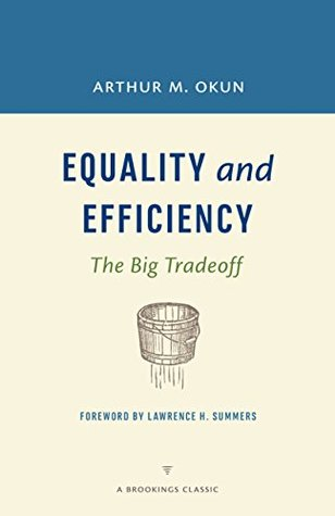 Equality and Efficiency: The Big Tradeoff (A Brookings Classic)