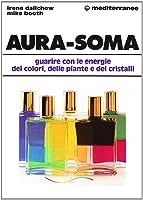 Aura-soma: guarire con l'energia dei colori, delle piante e dei cristalli